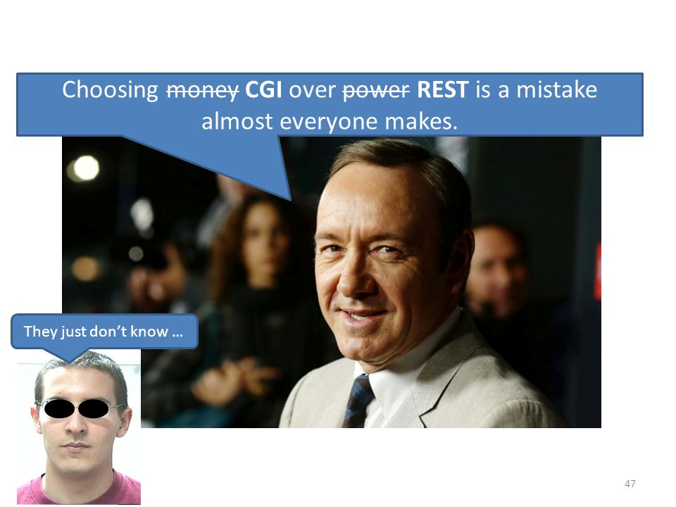47 Choosing money CGI over power REST is a mistake almost everyone makes. They just dont know …