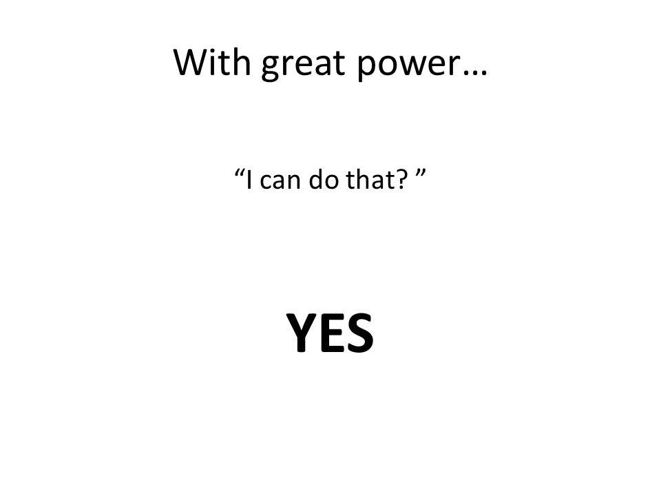 With great power… I can do that YES