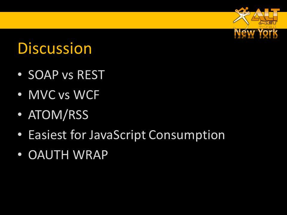 Discussion SOAP vs REST MVC vs WCF ATOM/RSS Easiest for JavaScript Consumption OAUTH WRAP