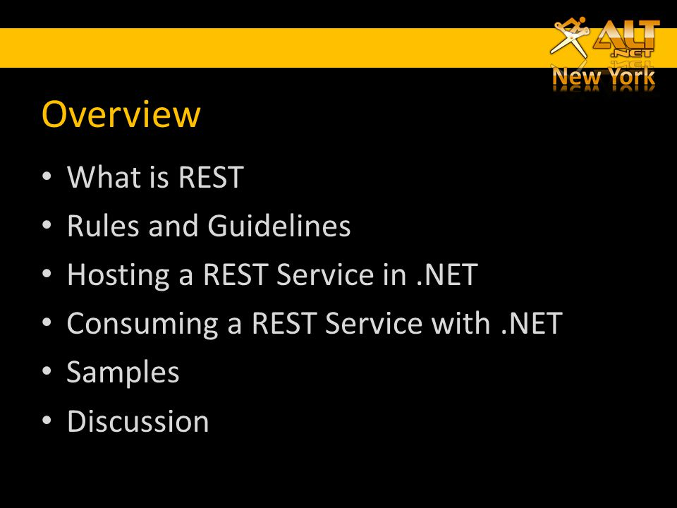 Overview What is REST Rules and Guidelines Hosting a REST Service in.NET Consuming a REST Service with.NET Samples Discussion