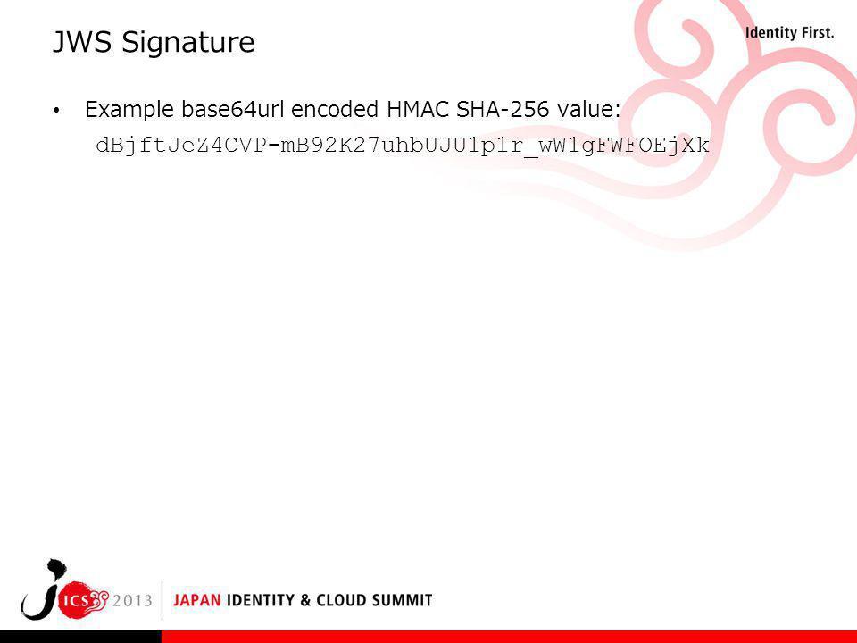 JWS Signature Example base64url encoded HMAC SHA-256 value: dBjftJeZ4CVP mB92K27uhbUJU1p1r_wW1gFWFOEjXk