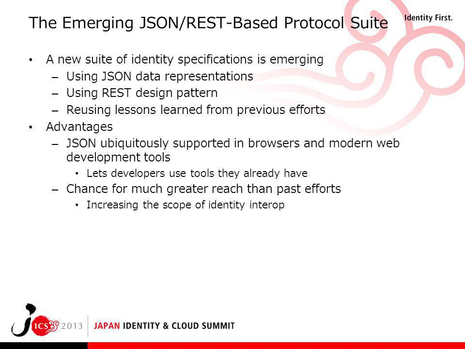 The Emerging JSON/REST-Based Protocol Suite A new suite of identity specifications is emerging – Using JSON data representations – Using REST design p