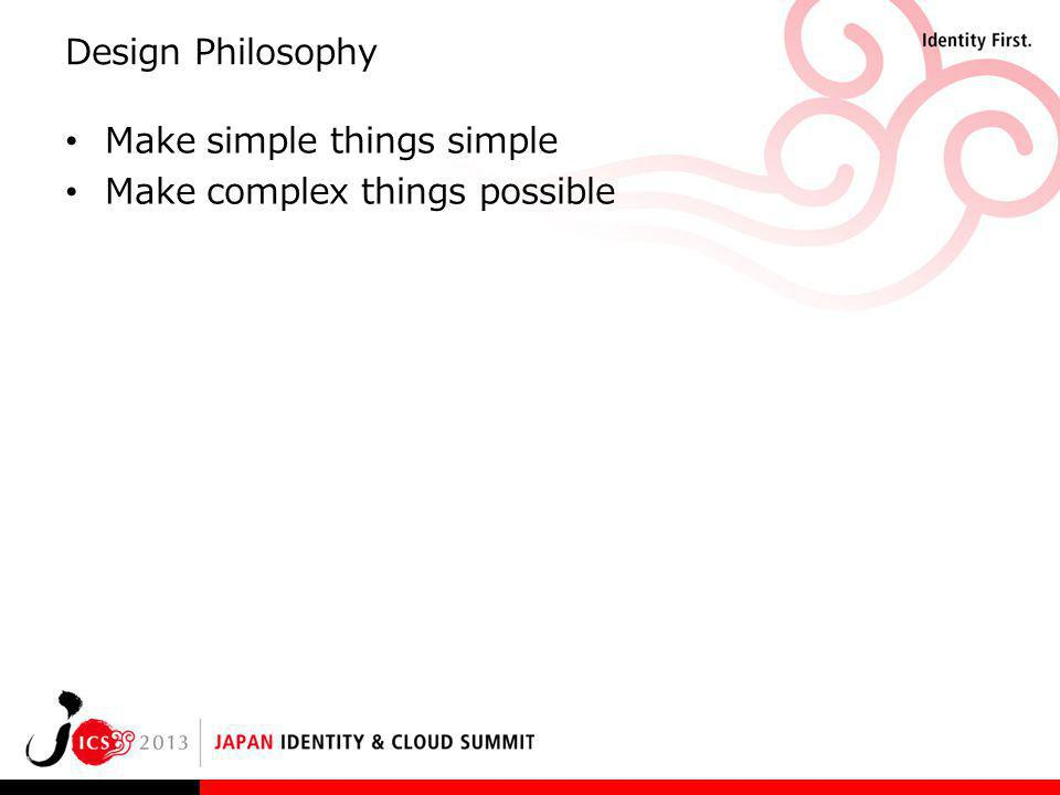 Design Philosophy Make simple things simple Make complex things possible