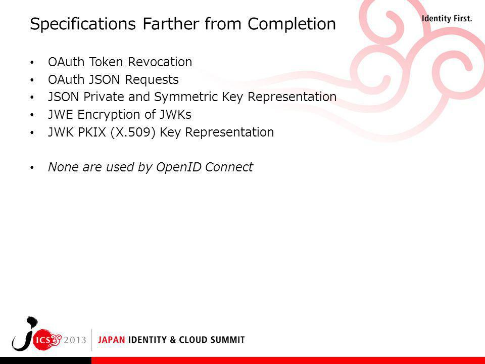 Specifications Farther from Completion OAuth Token Revocation OAuth JSON Requests JSON Private and Symmetric Key Representation JWE Encryption of JWKs