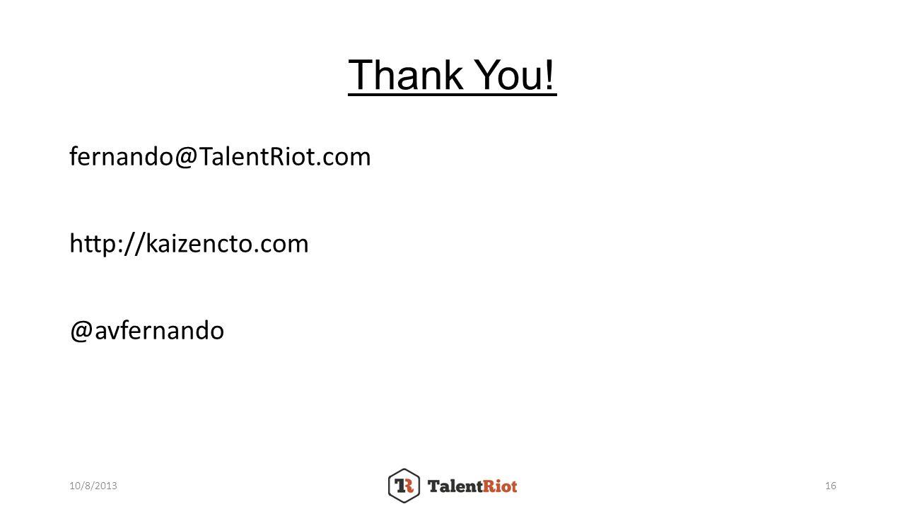 Thank You! fernando@TalentRiot.com http://kaizencto.com @avfernando 10/8/201316