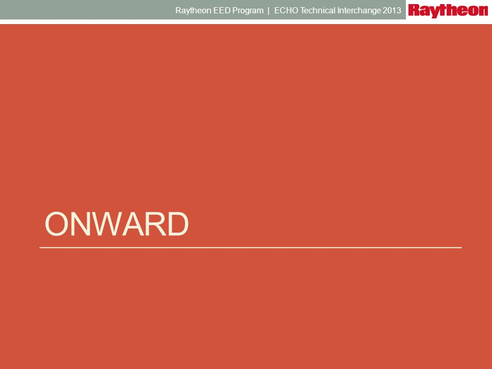ONWARD Raytheon EED Program | ECHO Technical Interchange 2013