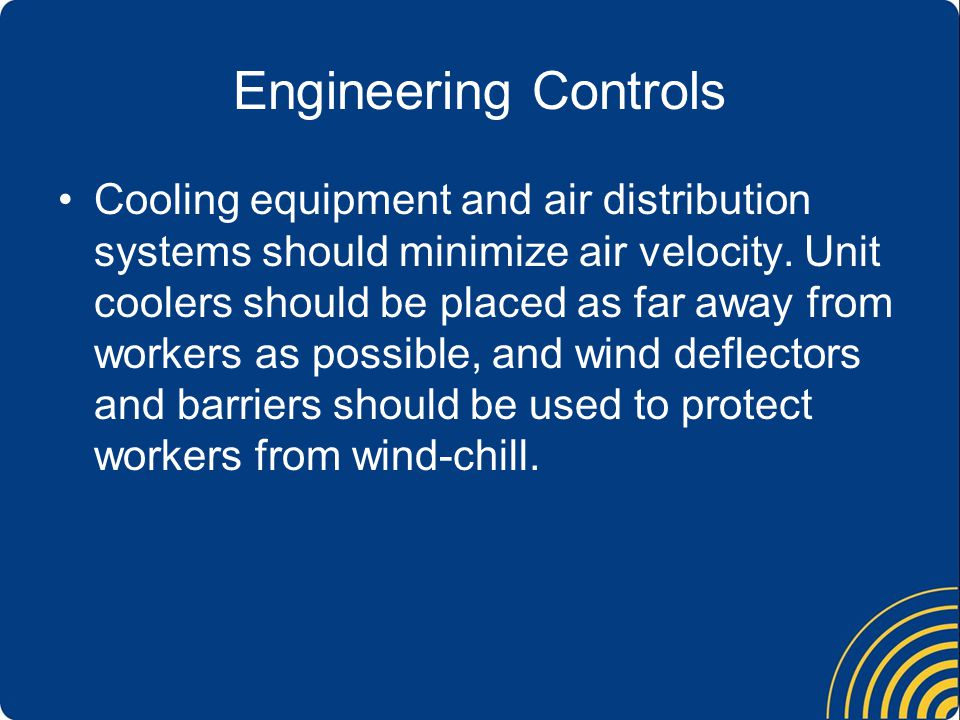 Engineering Controls Cooling equipment and air distribution systems should minimize air velocity.