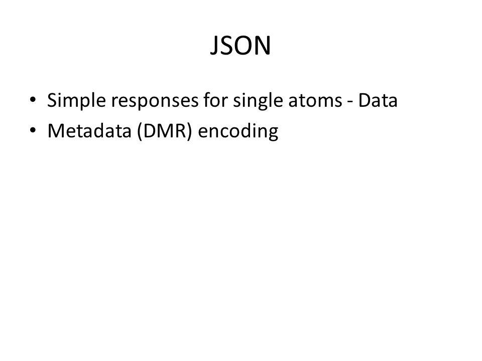 JSON Simple responses for single atoms - Data Metadata (DMR) encoding
