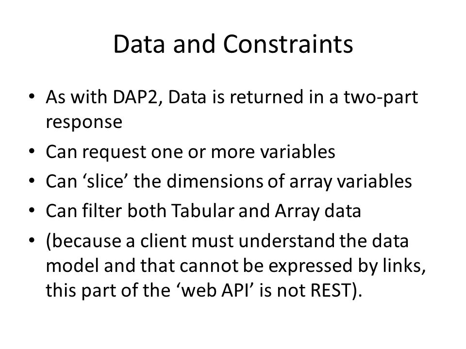 Data and Constraints As with DAP2, Data is returned in a two-part response Can request one or more variables Can slice the dimensions of array variabl