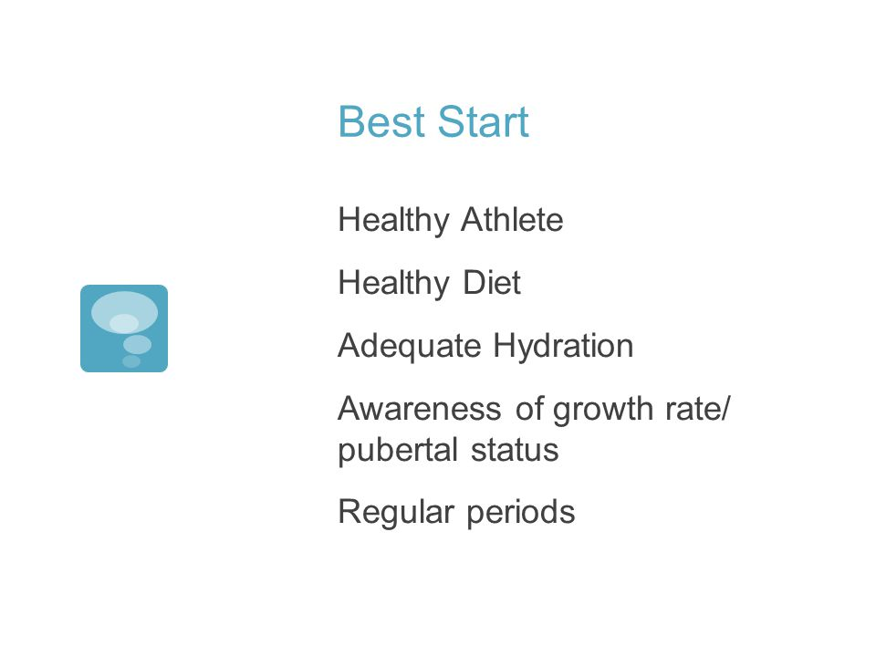 Best Start Healthy Athlete Healthy Diet Adequate Hydration Awareness of growth rate/ pubertal status Regular periods