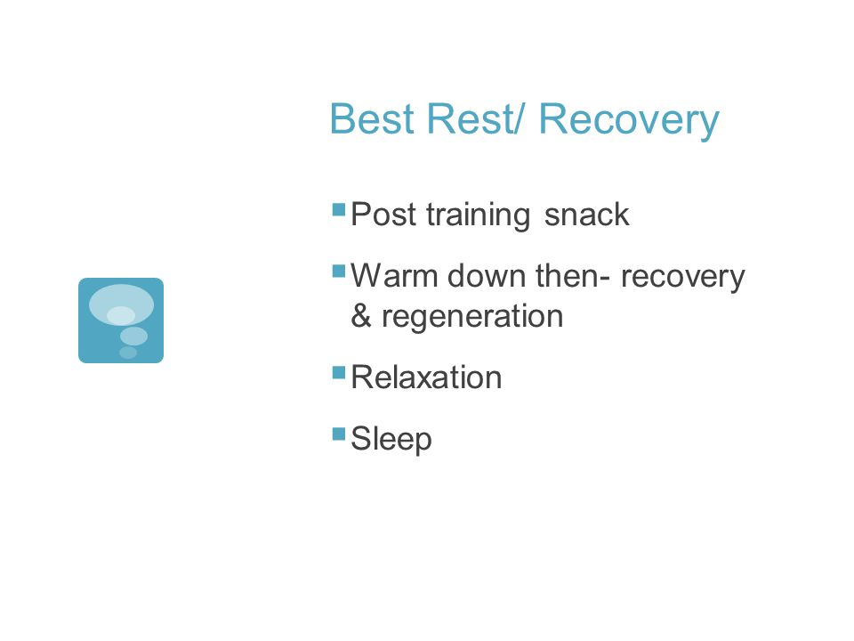 Best Rest/ Recovery Post training snack Warm down then- recovery & regeneration Relaxation Sleep