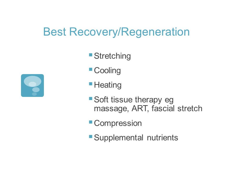 Best Recovery/Regeneration Stretching Cooling Heating Soft tissue therapy eg massage, ART, fascial stretch Compression Supplemental nutrients