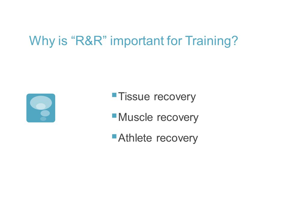 Why is R&R important for Training? Tissue recovery Muscle recovery Athlete recovery