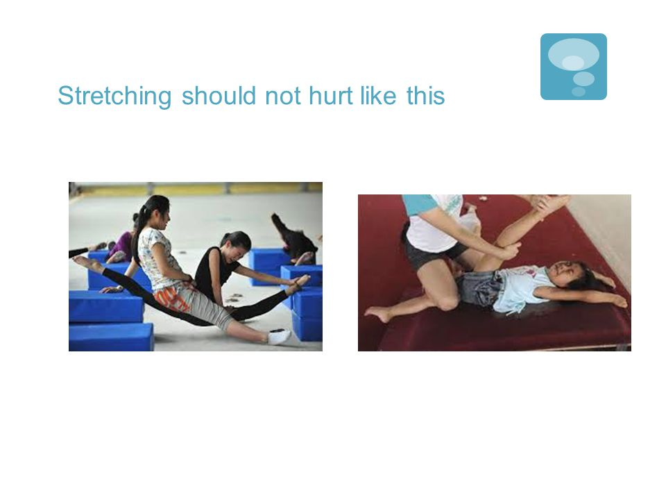Stretching should not hurt like this