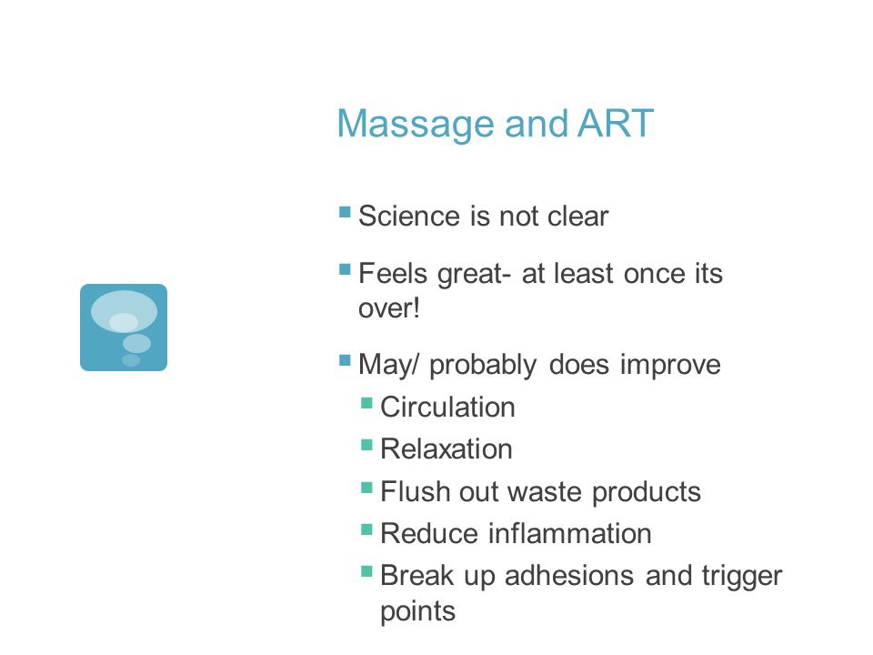 Massage and ART Science is not clear Feels great- at least once its over.