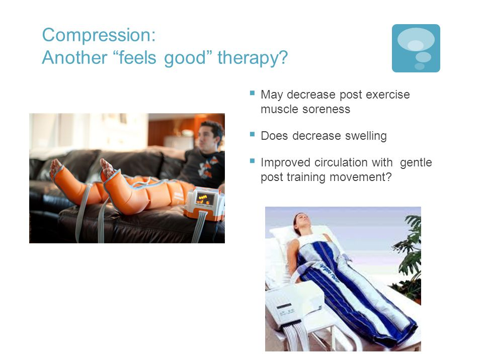Compression: Another feels good therapy.