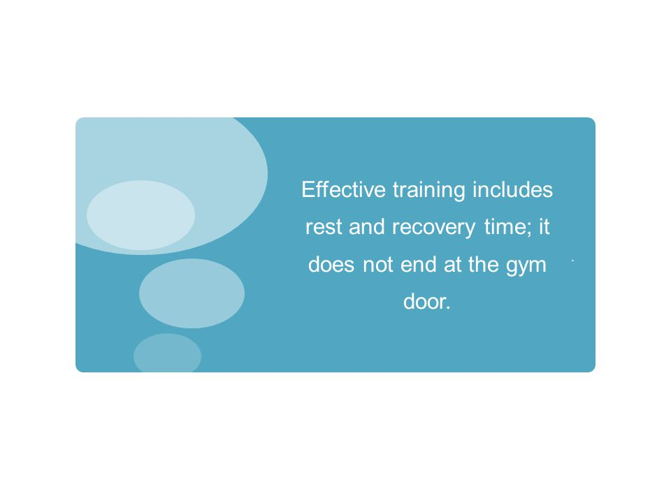 Effective training includes rest and recovery time; it does not end at the gym door..