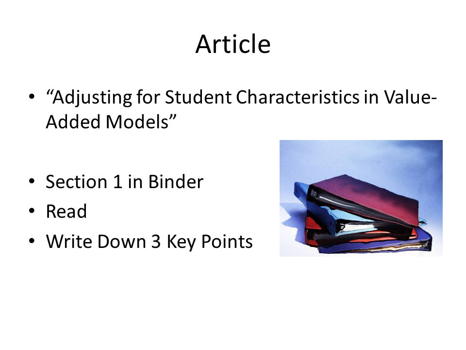 Article Adjusting for Student Characteristics in Value- Added Models Section 1 in Binder Read Write Down 3 Key Points