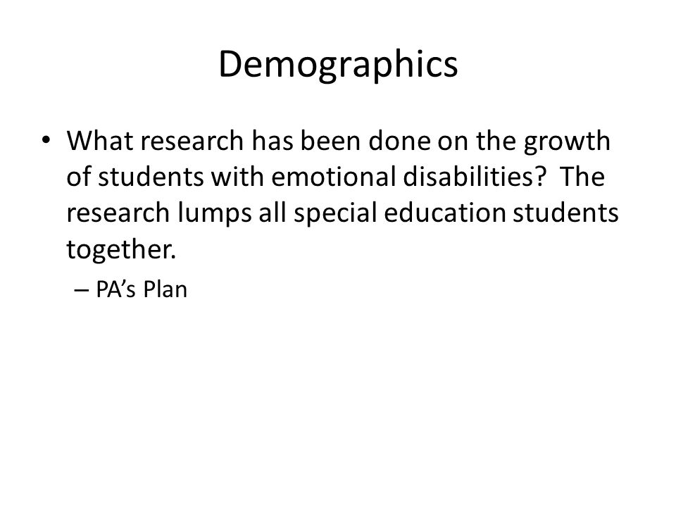Demographics What research has been done on the growth of students with emotional disabilities? The research lumps all special education students toge