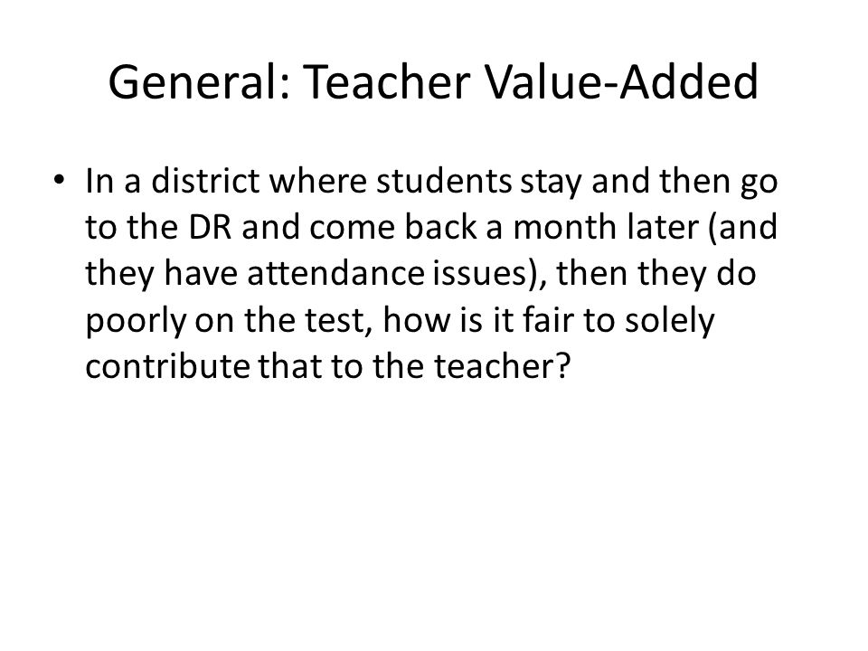 General: Teacher Value-Added In a district where students stay and then go to the DR and come back a month later (and they have attendance issues), th