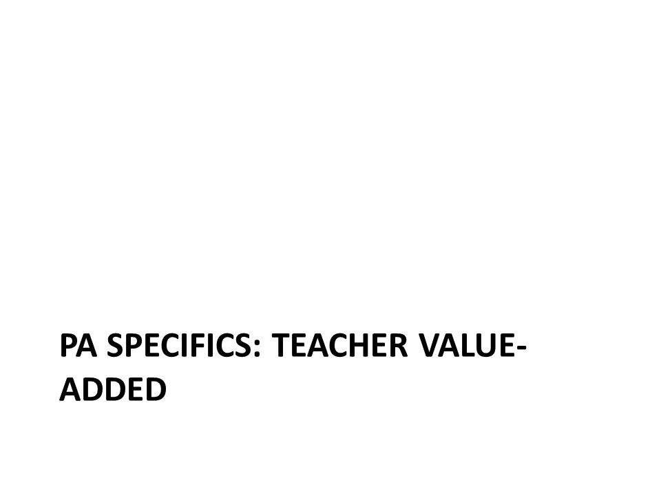 PA SPECIFICS: TEACHER VALUE- ADDED