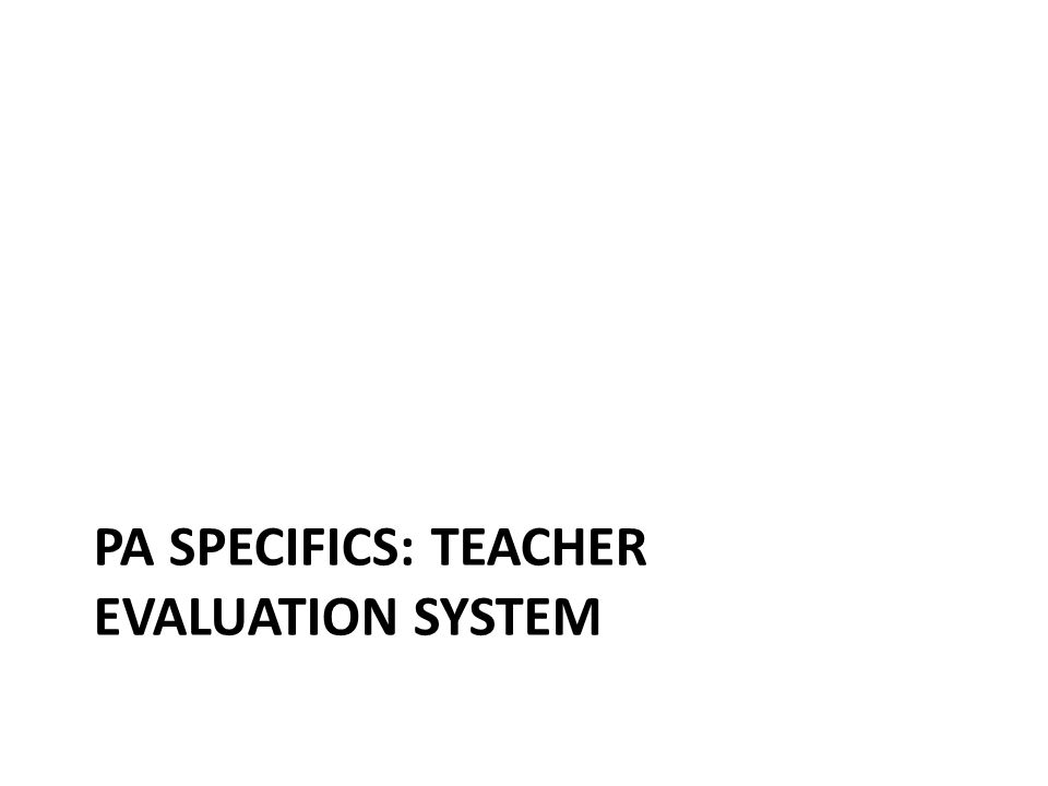 PA SPECIFICS: TEACHER EVALUATION SYSTEM