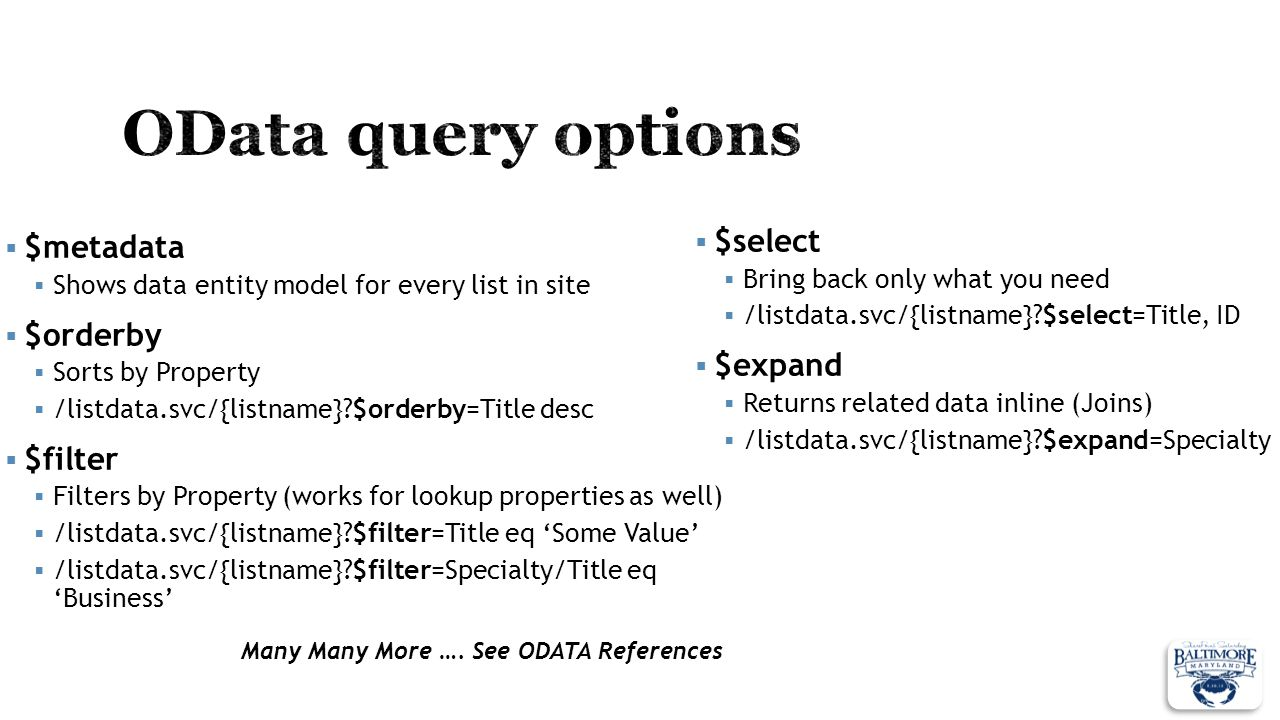 $metadata Shows data entity model for every list in site $orderby Sorts by Property /listdata.svc/{listname}?$orderby=Title desc $filter Filters by Pr