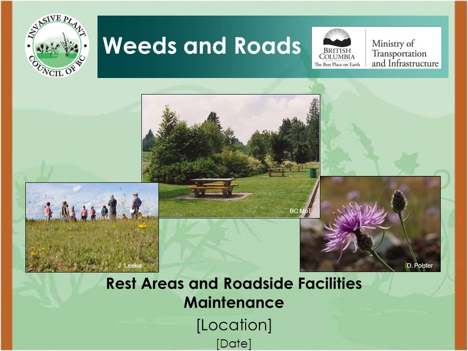 Rest Areas and Roadside Facilities Maintenance [Location] [Date] Weeds and Roads D. PolsterJ. Leekie BC MoT