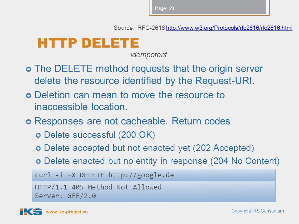 www.iks-project.eu Page: HTTP DELETE The DELETE method requests that the origin server delete the resource identified by the Request-URI. Deletion can
