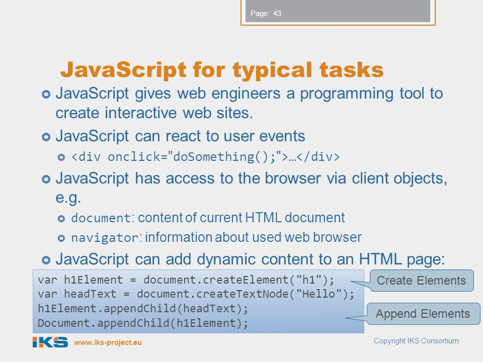 www.iks-project.eu Page: JavaScript for typical tasks JavaScript gives web engineers a programming tool to create interactive web sites. JavaScript ca