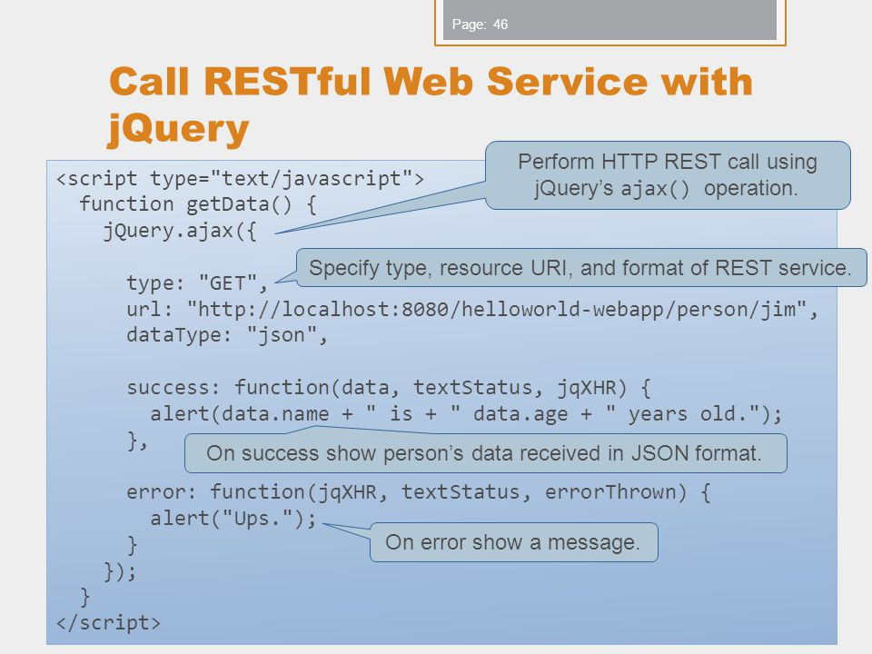 www.iks-project.eu Page: Call RESTful Web Service with jQuery Copyright IKS Consortium 46 function getData() { jQuery.ajax({ type:
