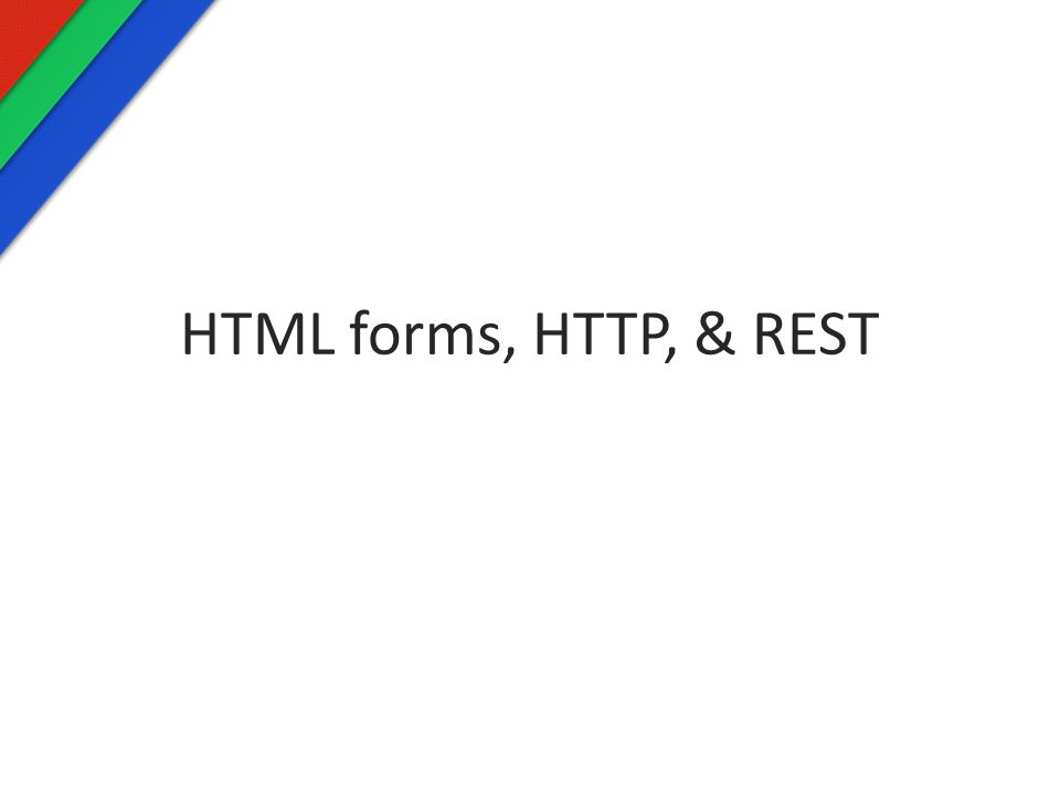 HTML forms, HTTP, & REST