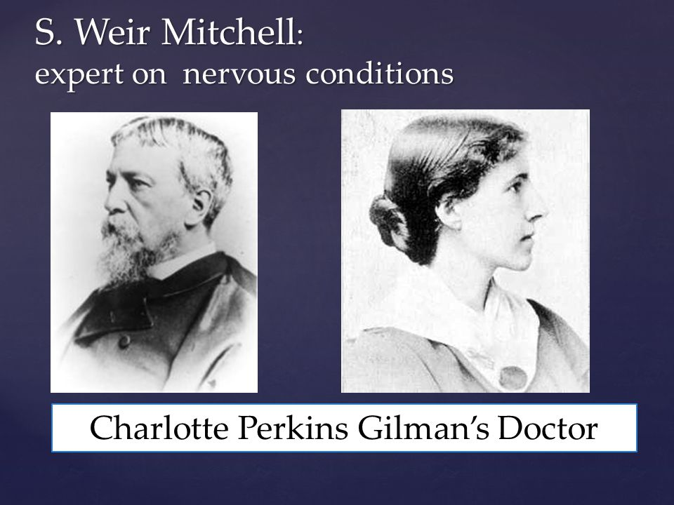 S. Weir Mitchell : expert on nervous conditions Charlotte Perkins Gilmans Doctor