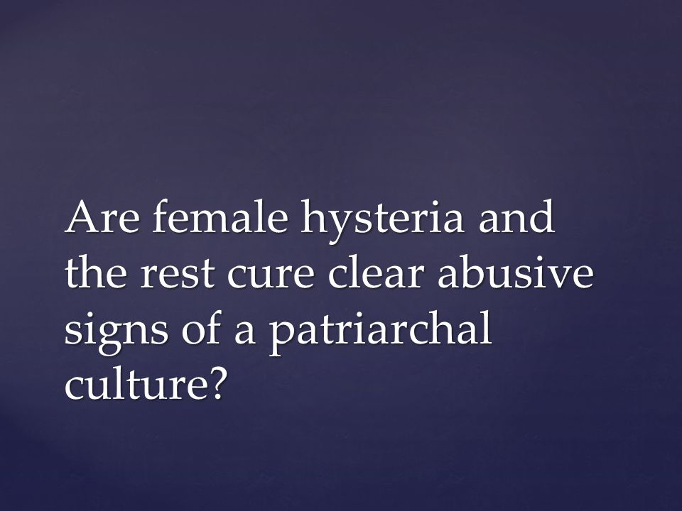 Are female hysteria and the rest cure clear abusive signs of a patriarchal culture