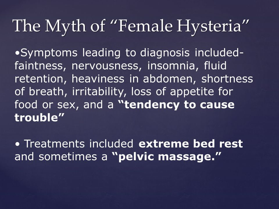 Early History of Hysteria The history of diagnoses of hysteria can be traced to ancient times.
