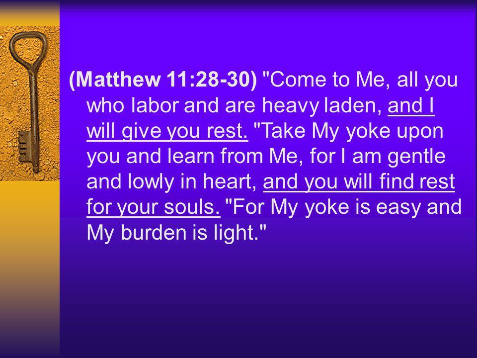 (Matthew 11:28-30)