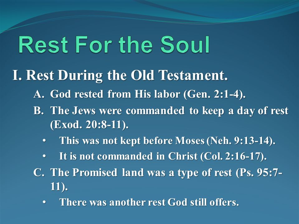 I. Rest During the Old Testament. A.God rested from His labor (Gen. 2:1-4). B.The Jews were commanded to keep a day of rest (Exod. 20:8-11). This was
