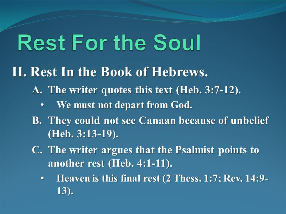 II. Rest In the Book of Hebrews. A.The writer quotes this text (Heb. 3:7-12). We must not depart from God. We must not depart from God. B.They could n