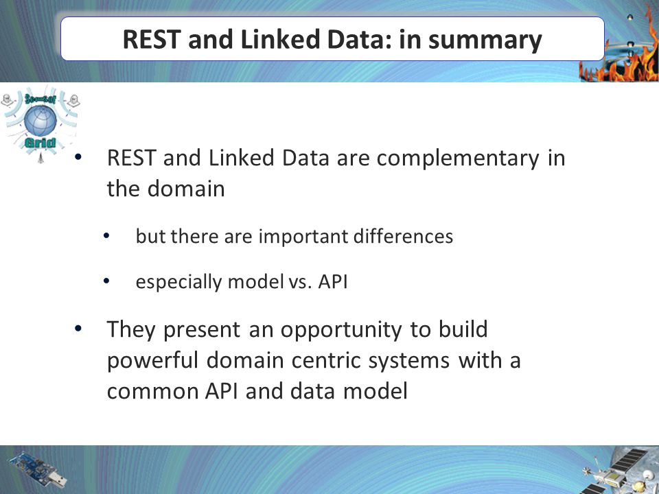REST and Linked Data: in summary REST and Linked Data are complementary in the domain but there are important differences especially model vs.
