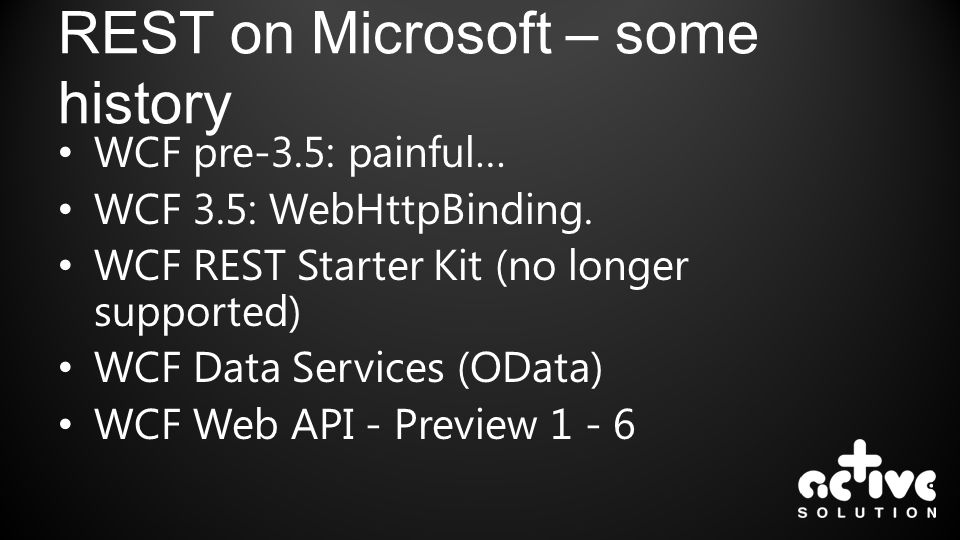 REST on Microsoft – some history WCF pre-3.5: painful… WCF 3.5: WebHttpBinding.