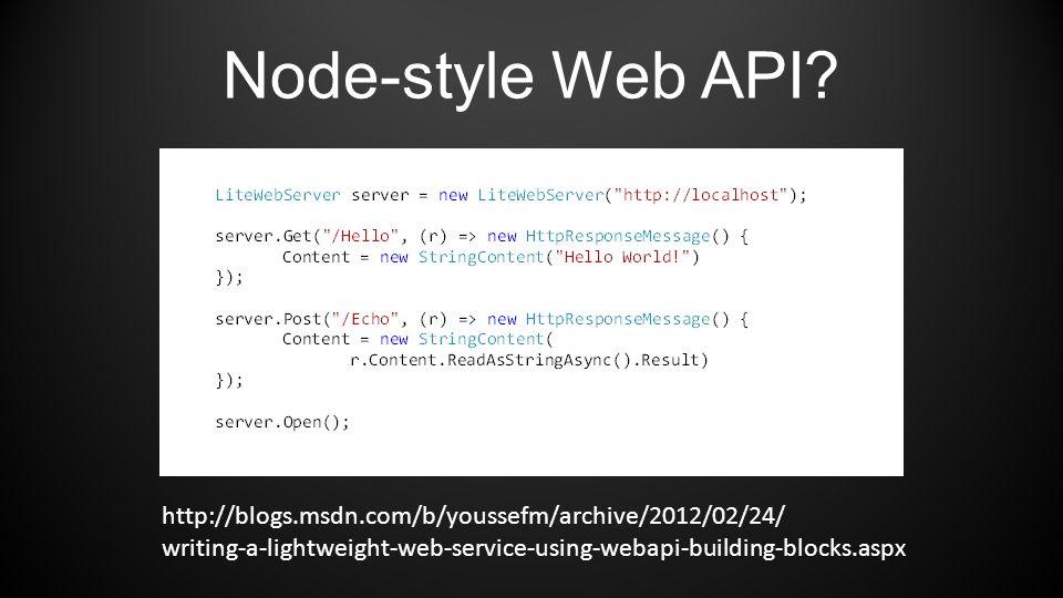 Node-style Web API? http://blogs.msdn.com/b/youssefm/archive/2012/02/24/ writing-a-lightweight-web-service-using-webapi-building-blocks.aspx