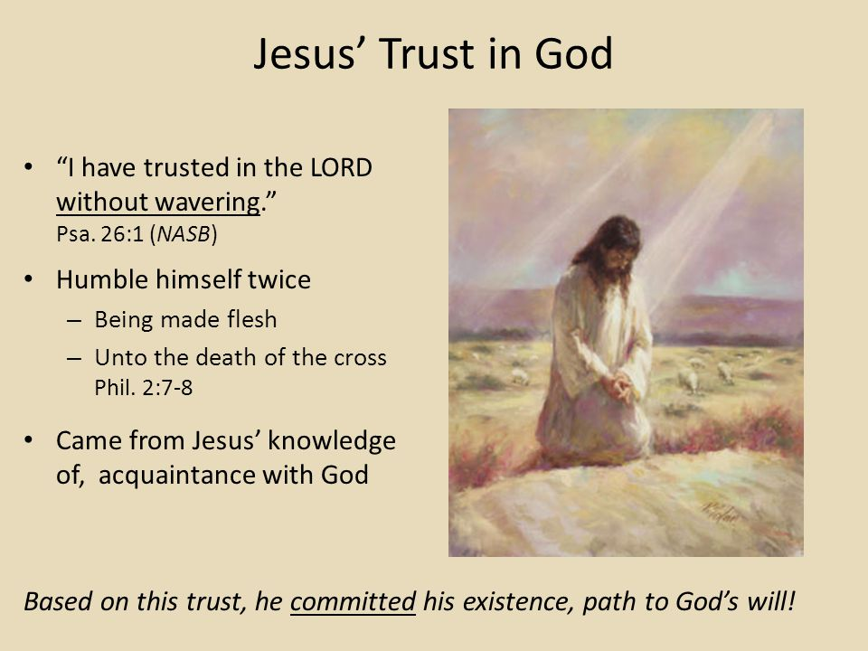 Jesus Trust in God I have trusted in the LORD without wavering.