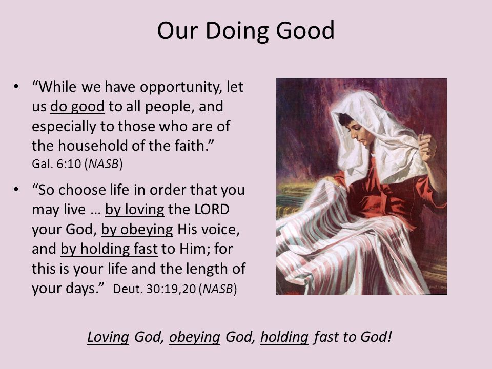 Our Doing Good While we have opportunity, let us do good to all people, and especially to those who are of the household of the faith.