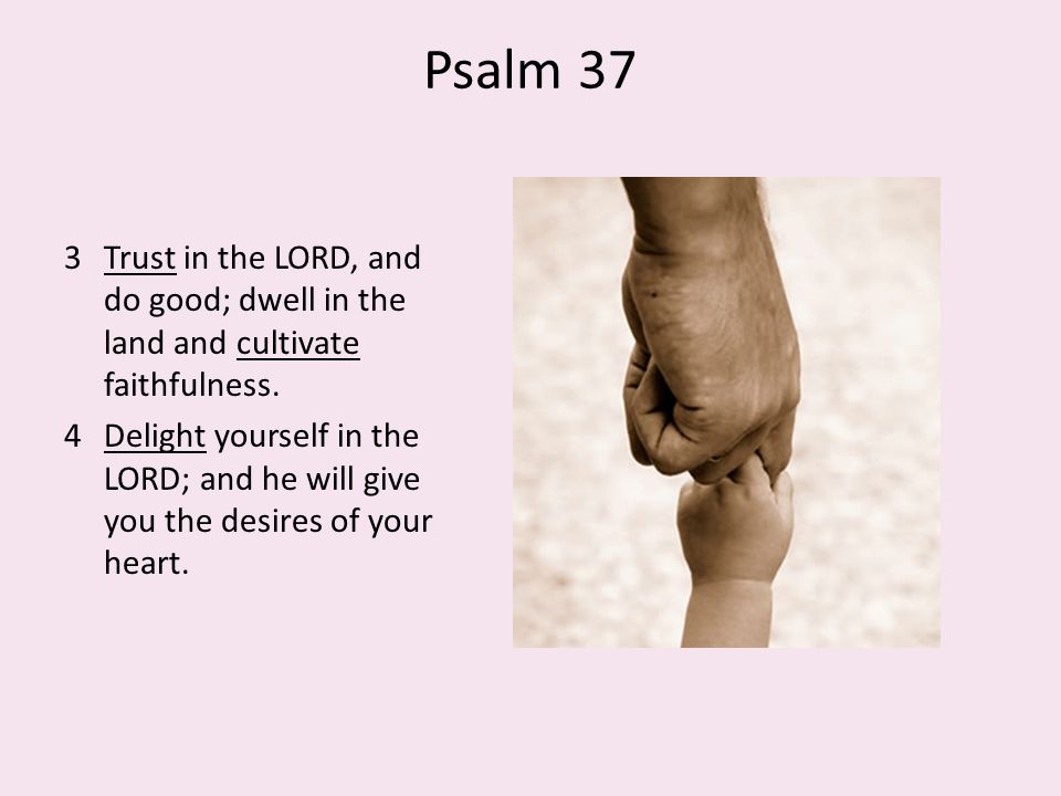 Desires of Jesus Heart To please, honor the Father To be like God in character I always do the things that are pleasing to Him.