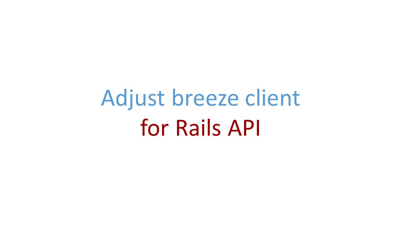 Adjust breeze client for Rails API