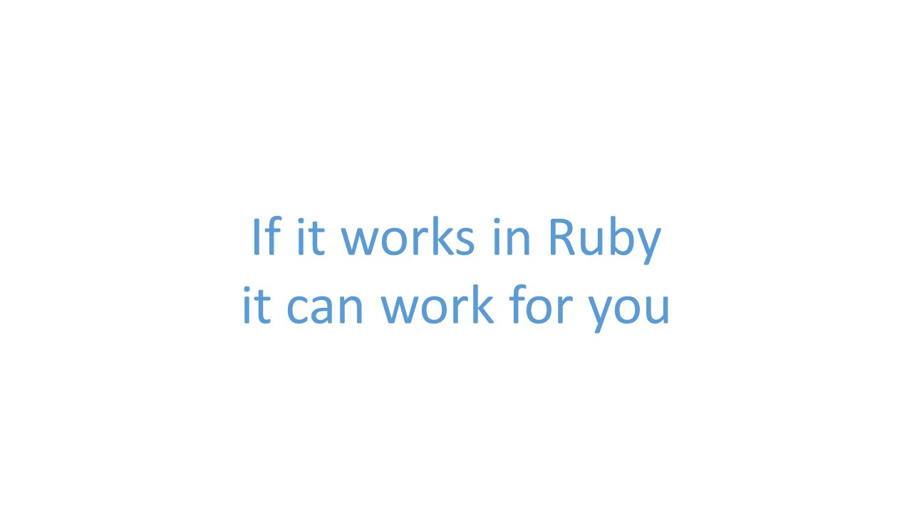If it works in Ruby it can work for you