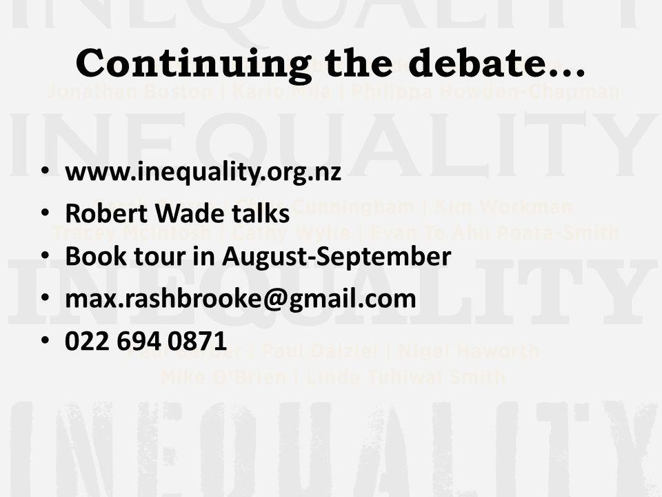 Continuing the debate… www.inequality.org.nz Robert Wade talks Book tour in August-September max.rashbrooke@gmail.com 022 694 0871