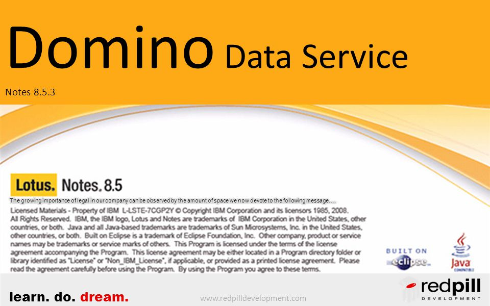 www.redpilldevelopment.com learn. do. dream. Domino Data Service Notes 8.5.3