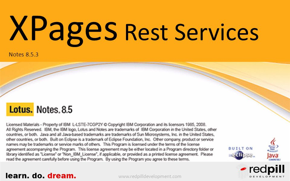 www.redpilldevelopment.com learn. do. dream. XPages Rest Services Notes 8.5.3