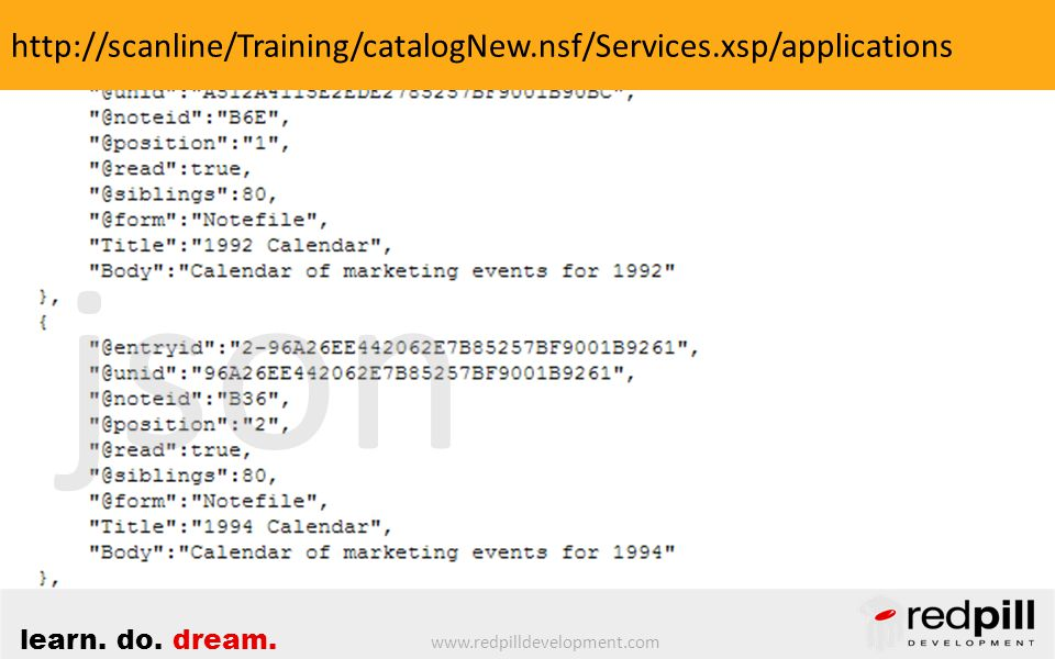 www.redpilldevelopment.com learn. do. dream. http://scanline/Training/catalogNew.nsf/Services.xsp/applications json
